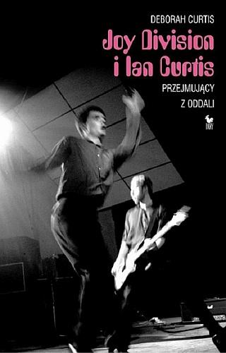 Deborah Curtis – Joy Division i Ian Curtis. Przejmujący z oddali