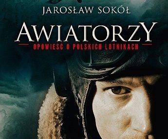 Jarosław Sokół – Awiatorzy. Opowieść o polskich lotnikach