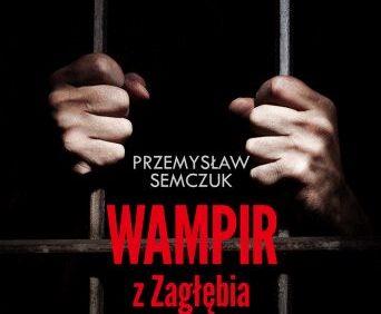 Przemysław Semczuk – Wampir z Zagłębia