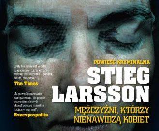 Stieg Larsson – Mężczyźni, którzy nienawidzą kobiet