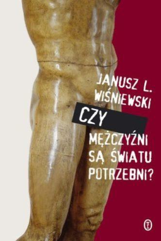 Janusz Leon Wiśniewski – Czy mężczyźni są światu potrzebni