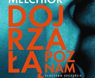 Jacek Melchior – Dojrzałą poznam