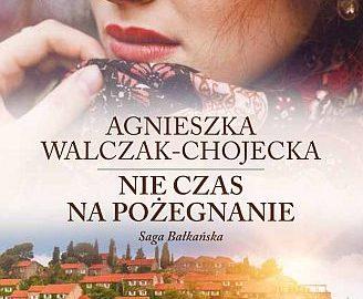 Agnieszka Walczak-Chojecka – Nie czas na pożegnanie
