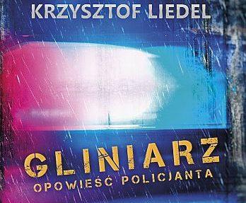 Marcin Ciszewski & Krzysztof Liedel – Gliniarz. Opowieść policjanta